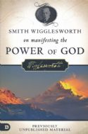 CSmith Wigglesworth on Manifesting the Power of God: Walking in God's Anointing Every Day of the Year (Book) by Smith Wigglesworth - Click To Enlarge