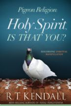 Pigeon Religion: Holy Spirit, Is That You? Discerning Spiritual Manipulation (book) by R. T. Kendall