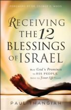Receiving the 12 Blessings of Israel - How God's Promises to His People Apply to Your Life Today (book) by  Paul Thangiah