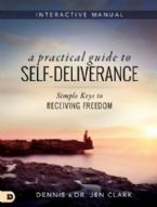 A Practical Guide to Self-Deliverance: Simple Keys to Receiving Freedom (book) by Dennis Clark and Jen Clark