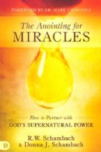 The Anointing for Miracles: How to Partner with God's Supernatural Power (book) by R.W. Schambach and Donna Schambach
