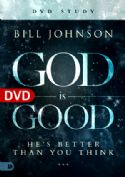 CGod Is Good (DVD Study) by Bill Johnson - Click To Enlarge