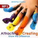 CAttracting vs. Creating: Know the Difference (MP3 Teaching Download) by Jeremy Lopez - Click To Enlarge