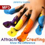 Attracting vs. Creating: Know the Difference (MP3 Teaching Download) by Jeremy Lopez