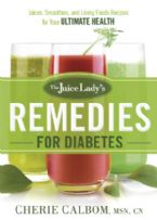Juice Lady's Remedies For Diabetes Juices, Smoothies, And Living Foods Recipes For Your Ultimate Health (book) by Cherie Calbom