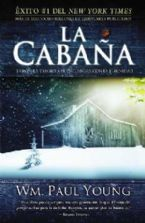 La Cabana (The Shack): DONDE LA TRAGEDIA SE ENCUENTRA CON LA ETERNIDAD - Spanish-(book) by Wm. Paul Young