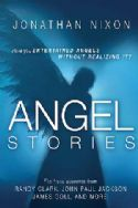 CAngel Stories: Have You Entertained Angels Without Realizing It? (book) by Jonathan Nixon - Click To Enlarge