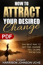 How to Attract Your Desired Change: The Best Way to Get the Change You Desire From God (E-book PDF Download) by  Harrison Johnson Uche