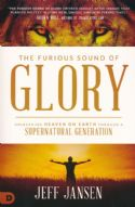 CThe Furious Sound of Glory: Unleashing Heaven on Earth through a Supernatural Generation by Jeff Jansen - Click To Enlarge