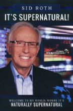 It's Supernatural: Welcome to My World, Where It's Naturally Supernatural(Book) by Sid Roth