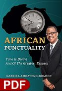 CAfrican Punctuality: Time Is Divine And Of The Greatest Essence( E-book PDF Download) by Gabriel Amoateng-Boahen - Click To Enlarge
