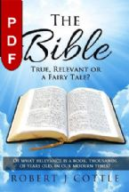 The Bible True, Relevant or a Fairy Tale?: Of what relevance is a book, thousands of years old, in our modern times?(E-book PDF Download)