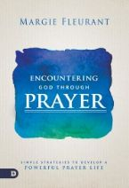 Encountering God Through Prayer: Simple Strategies to Develop a Powerful Prayer Life(Book)
