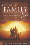 CSet Your Family Free: Breaking Satan's Assignments Against Your Household(Book) By: Bob & Lara Larson - Click To Enlarge