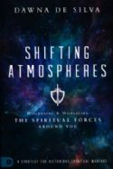 CShifting Atmospheres: Discerning & Displacing the Spiritual Forces Around You(Book) By: Dawna DeSilva - Click To Enlarge