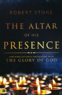 CAltar of His Presence: Inspiring Intimate Encounters with the Glory of God By: Robert Stone - Click To Enlarge