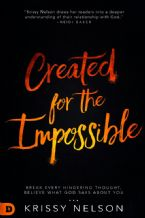 Created for the Impossible: Break Every Hindering Thought, Believe What God Says About You(Book) By: Krissy Nelson