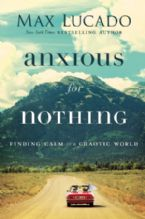 Anxious For Nothing Finding Calm In A Chaotic World(Book) by Max Lucado