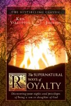 The Supernatural Ways of Royalty: Discovering Your Rights and Privileges of Being a Son or Daughter of God(Book) Kris Vallotton and Bill Johnson