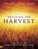CTraining for Harvest: Stopping for the One, Believing for the Multitudes(Book) by Rolland and Heidi Baker - Click To Enlarge