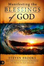 Manifesting the Blessings of God: How to Receive Every Promise and Provision that Heaven Has Made Available(Book) by Steven Brooks