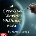 CA Creative World Without Fear (MP3 Teaching) by Jeremy Lopez - Click To Enlarge