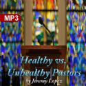 CHealthy vs Unhealthy Pastors (MP3 Download) by Jeremy Lopez - Click To Enlarge