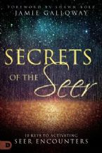 Secrets of the Seer: Releasing Heaven's Supernatural Realities Into the Natural World (Book) by Jamie Galloway
