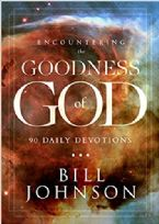Encountering the Goodness of God: 90 Day Devotional (Book) by Bill Johnson