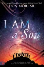 I AM a Son: How Men and Women Become Mature Spiritual Sons of God (Book) by Don Nori
