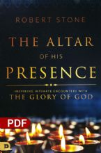 The Altar of His Presence: Inspiring Intimate Encounters with the Glory of God (PDF Download) by Robert Stone