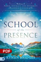 School of the Presence: Walking in Power, Intimacy, and Authority on Earth As It Is in Heaven (PDF Download) by Kynan Bridges