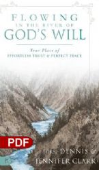 Flowing in the River of God's Will: Your Place of Effortless Trust and Perfect Peace (PDF Download) by Drs. Dennis & Jennifer Clark