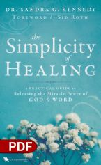 The Simplicity of Healing: A Practical Guide to Releasing the Miracle Power of God's Word (PDF Download) by Dr. Sandra G. Kennedy