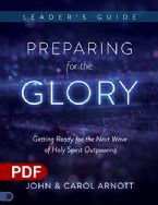 Preparing for the Glory Leader's Guide: Getting Ready for the Next Wave of Holy Spirit Outpouring (PDF Download) by John and Carol Arnott