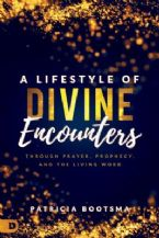 A Lifestyle of Divine Encounters: Through Prayer, Prophecy, and the Living Word (book) by Patricia Bootsma