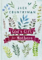God's Gift For Mothers (Book) by Jack Countryman