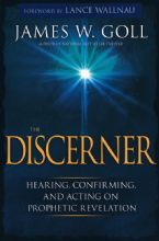 The Discerner: Hearing, Confirming, and Acting on Prophetic Revelation (Book) by James W. Goll