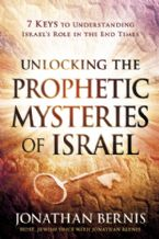 Unlocking The Prophetic Mysteries Of Israel (Book) by Jonathan Bernis