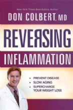 Reversing Inflammation: Prevent Disease, Slow Aging, and Super-Charge Your Weight Loss (Book) by Don Colbert, MD