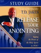 Release Your Anointing: Study Guide (book) by T.D. Jakes