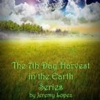 The 7th Day Harvest in the Earth (4 MP3 teaching downloads) by Jeremy Lopez