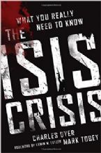 The Isis Crisis: What You Really Need to Know (Book) by Charles Dyer and Mark Tobey