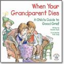 CWhen Your Grandparent Dies: A Child's Guide to Good Grief (Book) By R.W. Alley - Click To Enlarge