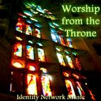 Worship From The Throne (Mp3 Music Download) by Identity Network