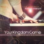 Your Kingdom Come (MP3 Download Prophetic Worship) by Kathryn Marquis