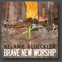 Brave New Worship (Prophetic Worship CD) by Kelanie Gloeckler