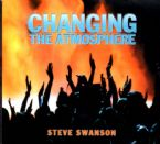 Changing the Atmosphere (Worship CD) by Steve Swanson and Friends
