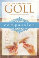 CCompassion: A Call To Take Action (book) by James Goll and Michal Ann Goll - Click To Enlarge