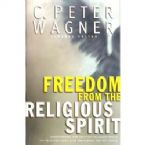 Freedom from the Religious Spirit (book) by C. Peter Wagner